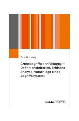 Abbildung von Ludwig | Grundbegriffe der Pädagogik: Definitionskriterien, kritische Analyse, Vorschlag eines Begriffssystems | 1. Auflage | 2020 | beck-shop.de
