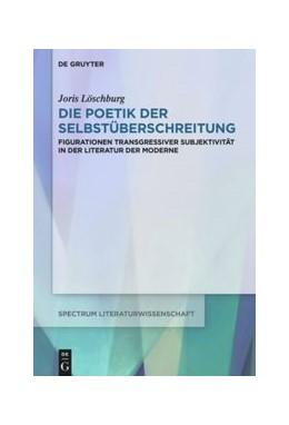 Abbildung von Löschburg | Die Poetik der Selbstüberschreitung | 2019 | Figurationen transgressiver Su...