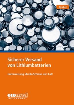 Abbildung von Dechel | Sicherer Versand von Lithiumbatterien | 1. Auflage | 2019 | beck-shop.de