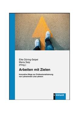 Abbildung von Döring-Seipel / Seip | Arbeiten mit Zielen | 2019 | Innovative Wege zur Profession...