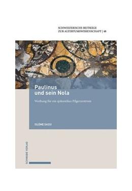 Abbildung von Sassi | Paulinus und sein Nola | 2020 | Werbung für ein spätantikes Pi...