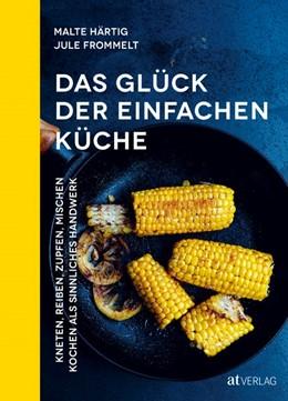 Abbildung von Härtig / Frommelt | Das Glück der einfachen Küche | 1. Auflage | 2020 | beck-shop.de