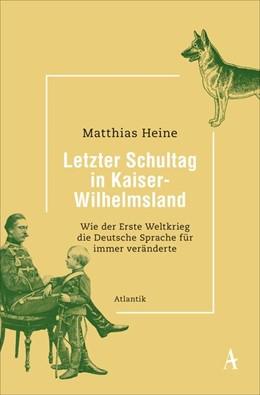 Abbildung von Heine   Letzter Schultag in Kaiser-Wilhelmsland   1. Auflage   2020   beck-shop.de