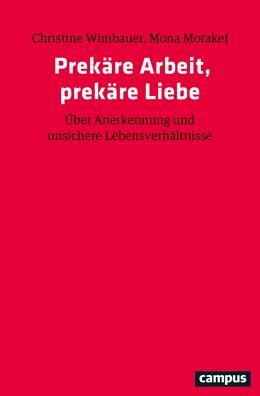 Abbildung von Wimbauer / Motakef | Prekäre Arbeit, prekäre Liebe | 2020 | Über Anerkennung und unsichere...