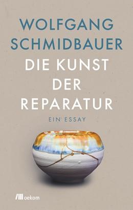 Abbildung von Schmidbauer   Die Kunst der Reparatur   2020   Ein Essay