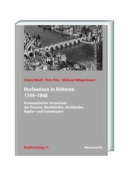 Abbildung von Wögerbauer / Madl / Pisa | Buchwesen in Böhmen 1749-1848 | 2020 | Kommentiertes Verzeichnis der ...