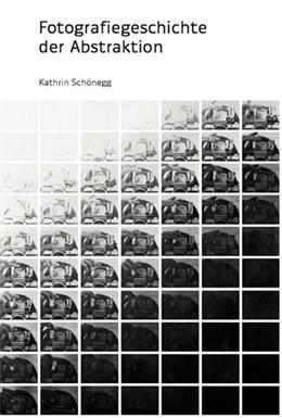 Abbildung von Schönegg | Fotografiegeschichte der Abstraktion | 1. Auflage | 2019 | beck-shop.de