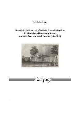Abbildung von Krankheit, Heilung und öffentliche Gesundheitspflege im ehemaligen Herzogtum Nassau nach der Annexion durch Preußen (1866-1885) | 2005