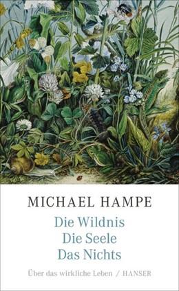 Abbildung von Hampe | Die Wildnis, die Seele, das Nichts | 1. Auflage | 2020 | beck-shop.de