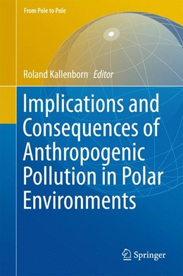 Abbildung von Kallenborn | Implications and Consequences of Anthropogenic Pollution in Polar Environments | 1st ed. 2016 | 2016