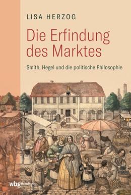 Abbildung von Herzog | Die Erfindung des Marktes | 2020 | Smith, Hegel und die politisch...