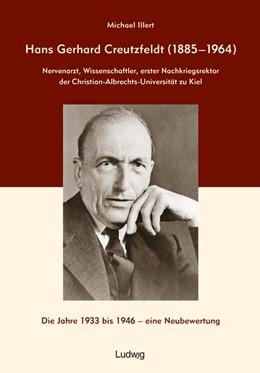 Abbildung von Illert | Hans Gerhard Creutzfeldt (1885-1964): Nervenarzt, Wissenschaftler, erster Nachkriegsrektor der Christian-Albrechts-Universität zu Kiel | 1. Auflage | 2020 | beck-shop.de