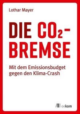 Abbildung von Mayer | Die CO2-Bremse | 2019 | Mit dem Emissionsbudget gegen ...