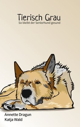 Abbildung von Dragun / Wald   Tierisch grau   2019   So bleibt der Seniorhund gesun...