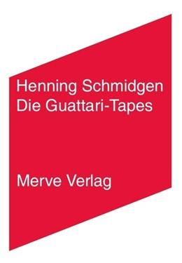 Abbildung von Schmidgen | Die Guattari-Tapes | Originalausgabe | 2019 | Gespräche mit Antonio Negri, J...