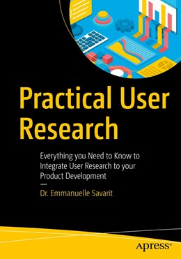 Abbildung von Savarit | Practical User Research | 1st ed. | 2020 | Everything You Need to Know to...