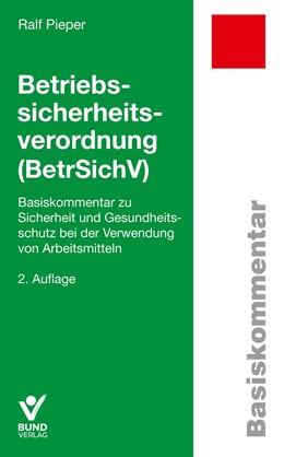 Abbildung von Pieper | Betriebssicherheitsverordnung | 2., überarbeitete, aktualisierte Auflage | 2020 | Basiskommentar zu Sicherheit u...