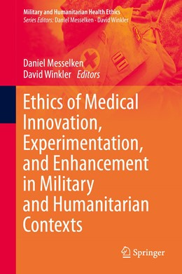 Abbildung von Messelken / Winkler | Ethics of Medical Innovation, Experimentation, and Enhancement in Military and Humanitarian Contexts | 1st ed. 2020 | 2020