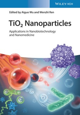 Abbildung von Wu / Ren | TiO2 Nanoparticles | 2020 | Applications in Nanobiotechnol...