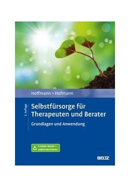 Abbildung von Hoffmann / Hofmann | Selbstfürsorge für Therapeuten und Berater | 2020 | Grundlagen und Anwendung. Mit ...