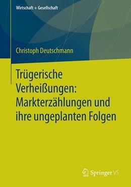 Abbildung von Deutschmann   Trügerische Verheißungen: Markterzählungen und ihre ungeplanten Folgen   1. Auflage   2020   beck-shop.de