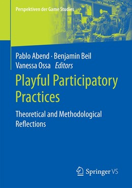 Abbildung von Abend / Beil / Ossa   Playful Participatory Practices   1st ed. 2020   2020   Theoretical and Methodological...