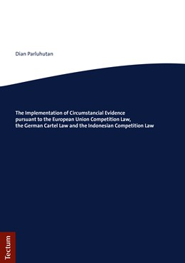 Abbildung von Parluhutan | The Implementation of Circumstancial Evidence pursuant to the European Union Competition Law, the German Cartel Law and the Indonesian Competition Law | 1. Auflage | 2019 | beck-shop.de