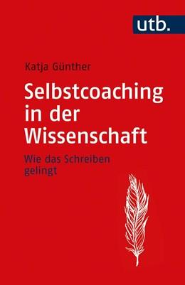 Abbildung von Günther | Selbstcoaching in der Wissenschaft | Aufl. | 2020 | Wie das Schreiben gelingt