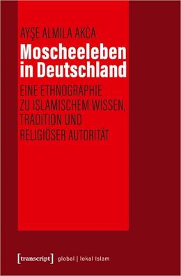 Abbildung von Akca | Moscheeleben in Deutschland | 2020 | Eine Ethnographie zu Islamisch...