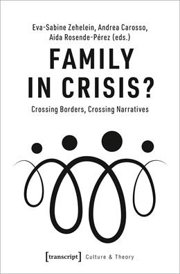 Abbildung von Zehelein / Carosso / Rosende-Pérez | Family in Crisis? | 2020 | Crossing Borders, Crossing Nar... | 221