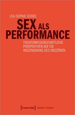 Abbildung von Schiel   Sex als Performance   2020   Theaterwissenschaftliche Persp...