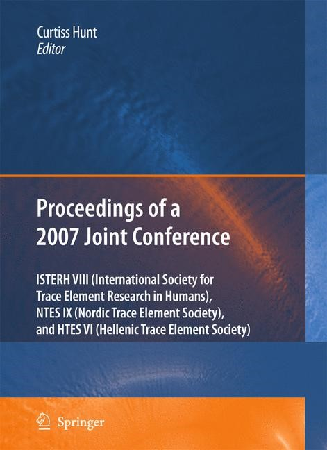 Abbildung von Hunt | Proceedings of the VIIIth Conference of the International Society for Trace Element Research in Humans (ISTERH), the IXth Conference of the Nordic Trace Element Society (NTES), and the VIth Conference of the Hellenic Trace Element Society (HTES), 2007 | 2009
