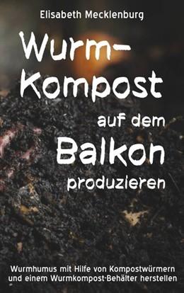 Abbildung von Mecklenburg | Wurm-Kompost auf dem Balkon produzieren | 2. Auflage | 2019 | Wurmhumus mit Hilfe von Kompos...