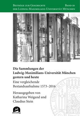 Abbildung von Weigand / Stein   Die Sammlungen der Ludwig-Maximilians-Universität München gestern und heute   1. Auflage   2019   beck-shop.de