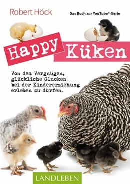 Abbildung von Höck | Happy Küken . Das Buch zur YouTube-Serie | 2020 | Von dem Vergnügen, glückliche ...