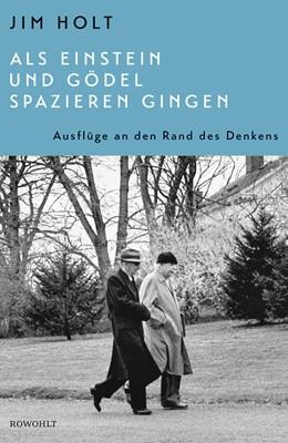 Abbildung von Holt   Als Einstein und Gödel spazieren gingen   2020   Ausflüge an den Rand des Denke...