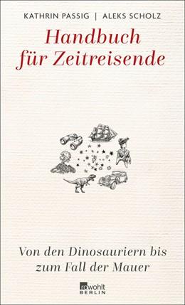 Abbildung von Passig / Scholz | Handbuch für Zeitreisende | 1. Auflage | 2020 | beck-shop.de