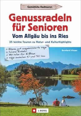 Abbildung von Irlinger   Genussradeln für Senioren - Vom Allgäu bis ins Ries   1. Auflage   2020   beck-shop.de