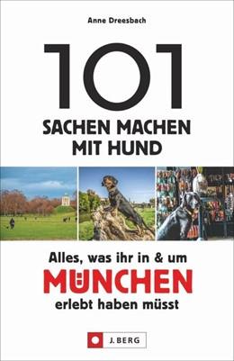 Abbildung von Dreesbach | 101 Sachen machen mit Hund - Alles, was ihr in & um München erlebt haben müsst | 1. Auflage | 2020