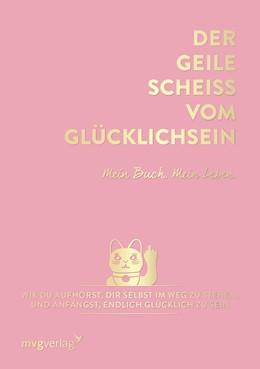 Abbildung von Weidlich | Der geile Scheiß vom Glücklichsein - Mein Buch. Mein Leben. | 2020 | Wie du aufhörst, dir selbst im...