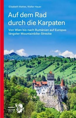 Abbildung von Mattes / Hauer | Auf dem Rad durch die Karpaten | 1., Aufl | 2020 | Von Wien zum