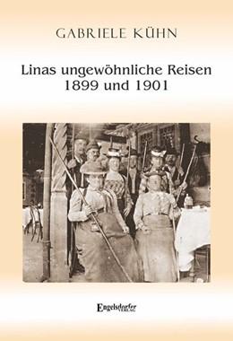 Abbildung von Kühn   Linas ungewöhnliche Reisen 1899 und 1901   1. Auflage   2019   beck-shop.de