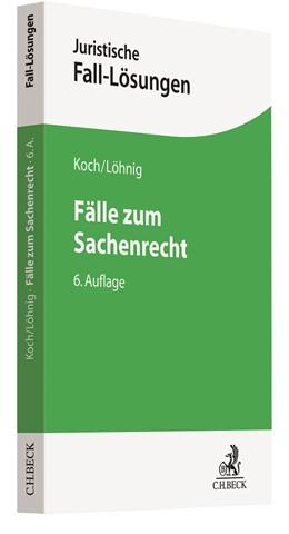Abbildung von Koch / Löhnig   Fälle zum Sachenrecht   6., neu bearbeitete Auflage   2020
