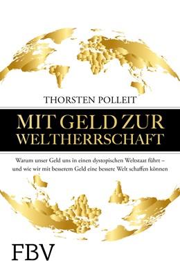 Abbildung von Polleit | Mit Geld zur Weltherrschaft | 2020 | Warum unser Geld uns in einen ...