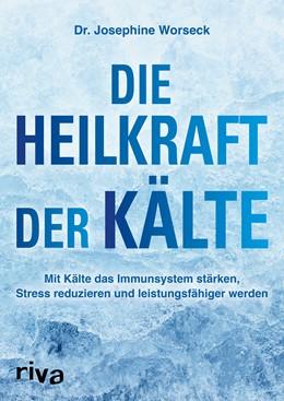 Abbildung von Worseck | Die Heilkraft der Kälte | 2020 | Mit Kälte das Immunsystem stär...