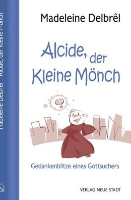 Abbildung von Delbrêl / Schleinzer | Alcide, der kleine Mönch | 1. Auflage | 2020 | beck-shop.de
