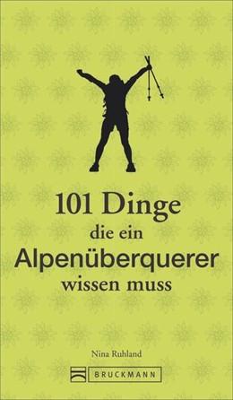 Abbildung von Ruhland | 101 Dinge, die ein Alpenüberquerer wissen muss | 1. Auflage | 2020 | beck-shop.de