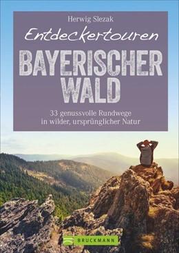 Abbildung von Herwig Slezak   Entdeckertouren Bayerischer Wald   1. Auflage   2020   beck-shop.de