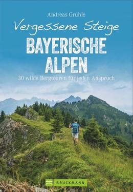 Abbildung von Gruhle   Vergessene Steige Bayerische Alpen   1. Auflage   2020   beck-shop.de
