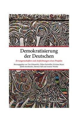 Abbildung von Schanetzky / Steinbacher / Freimüller / Süß / Weinke | Demokratisierung der Deutschen | 2020 | Errungenschaften und Anfechtun...